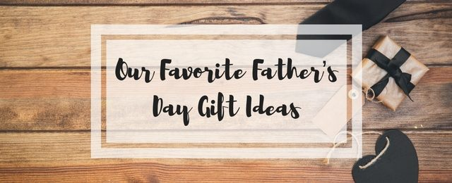 Our Favorite Father's Day Gift Ideas