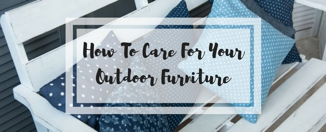 How To Care For Your Outdoor Furniture