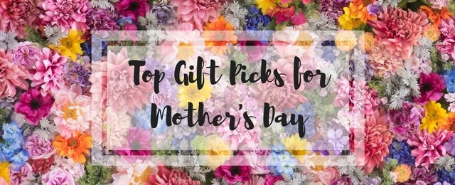 Top Gift Picks for Mother's Day