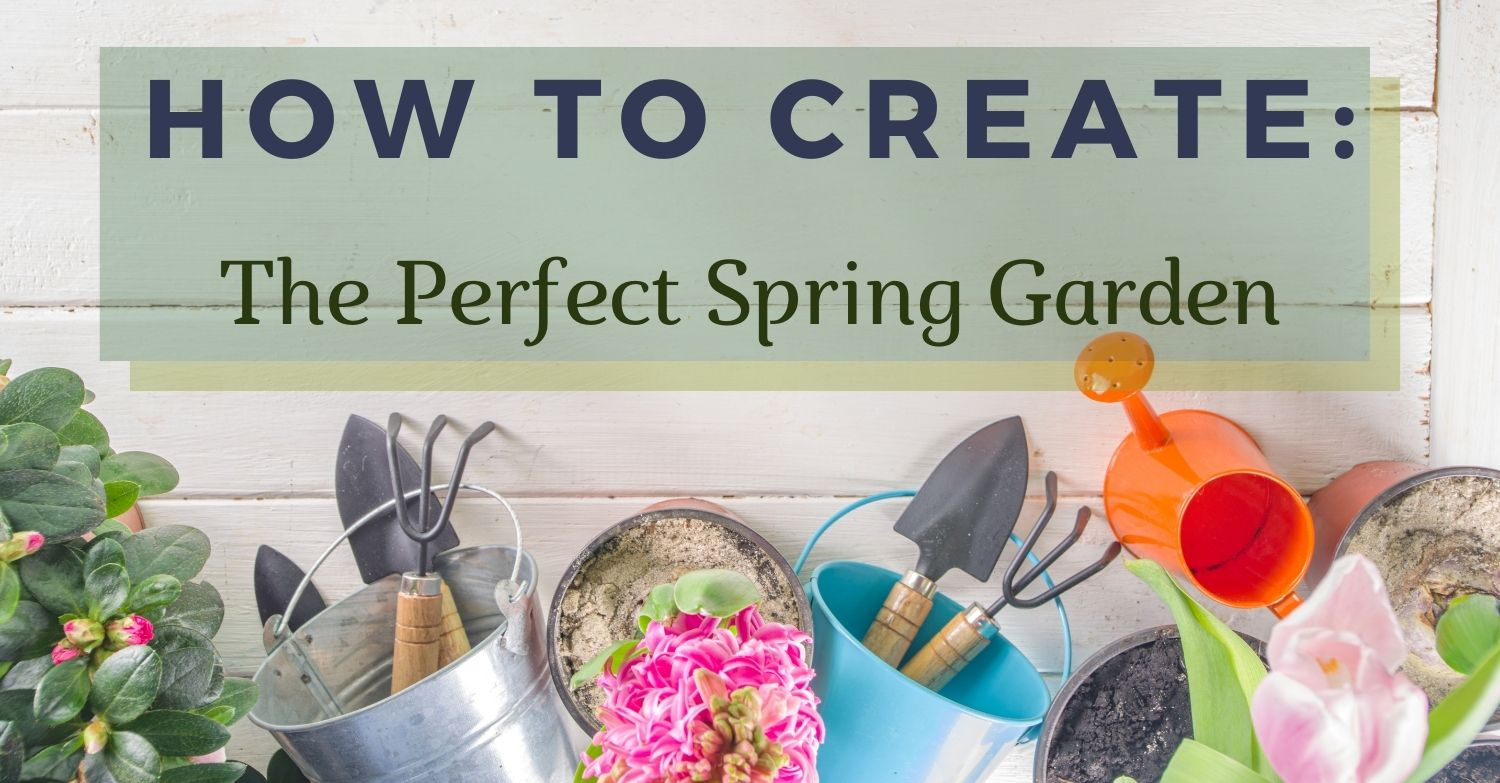 Create The Perfect Spring Garden